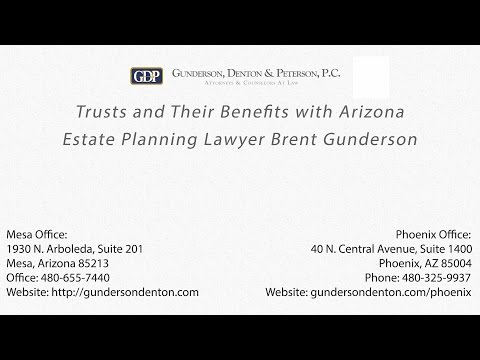Trusts and Their Benefits with Arizona Estate Planning Lawyer Brent Gunderson