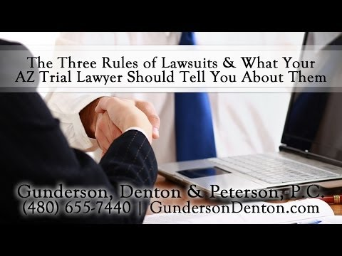 The Three Rules of Lawsuits, and What Your Arizona Trial Lawyer Should Tell You About Them