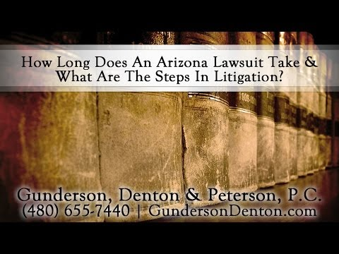 How Long Does An Arizona Lawsuit Take, and What Are The Steps in Litigation?