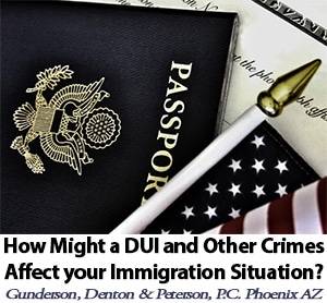 How Might a DUI and Other Crimes Affect Your Immigration Situation, Attorney in Phoenix Arizona